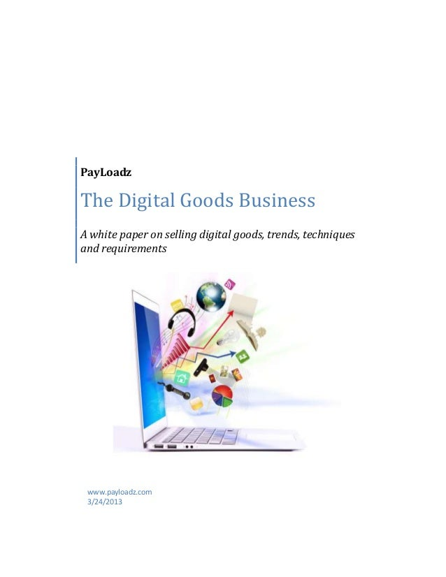 PayLoadzThe Digital Goods BusinessA white paper on selling digital goods, trends, techniquesand requirementswww.payloadz.c...