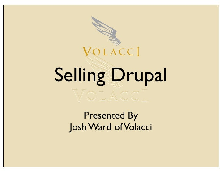 Selling Drupal     Presented By  Josh Ward of Volacci