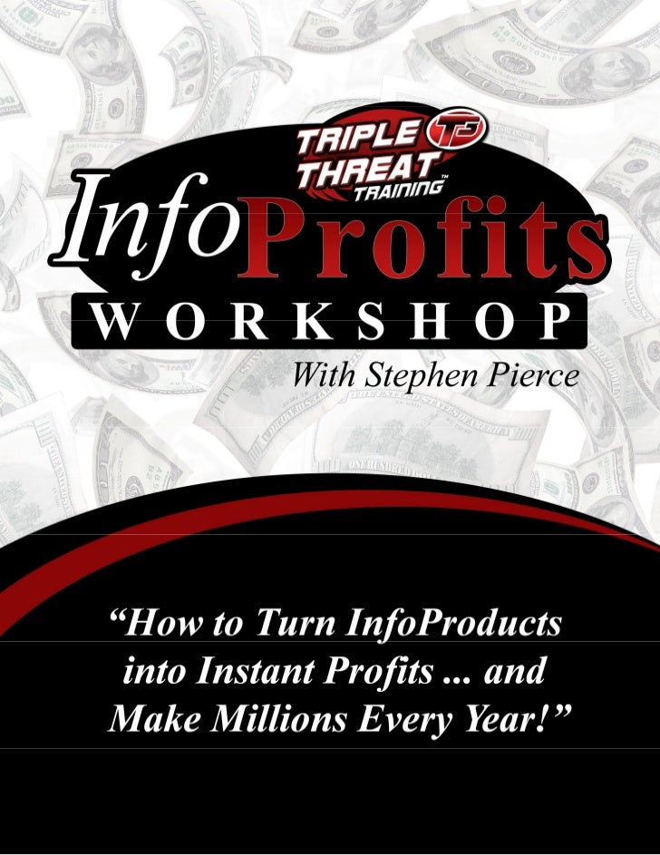 "Triple Threat Training: ""InfoProfits Workshop™""© Stephen Pierce International, Inc.All rights reserved. Printed in the Uni..."