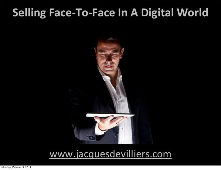 Selling Face-‐To-‐Face In A Digital World                          www.jacquesdevilliers.comMonday, October 3,...