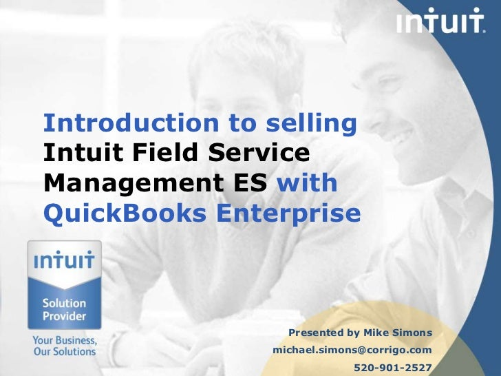 Introduction to sellingIntuit Field Service Management ES withQuickBooks Enterprise<br />Presented by Mike Simons<br />mic...