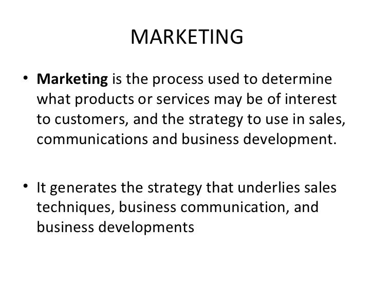 MARKETING <ul><li>Marketing  is the process used to determine what products or services may be of interest to customers, a...
