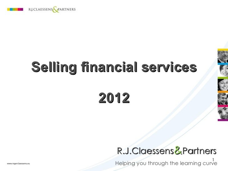 Selling financial services 2012 Helping you through the learning curve R.J.Claessens & Partners