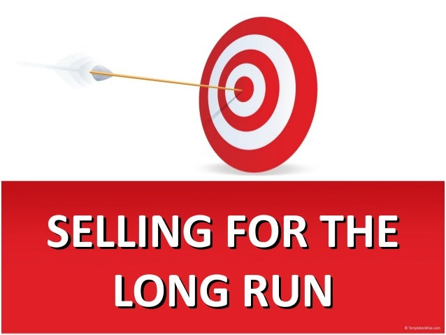 SELLING FOR THESELLING FOR THE LONG RUNLONG RUN