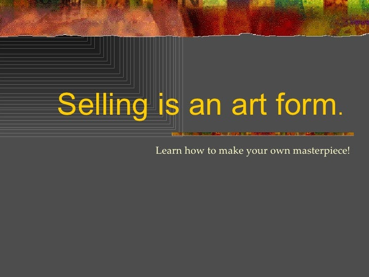 Selling Is An Art Form