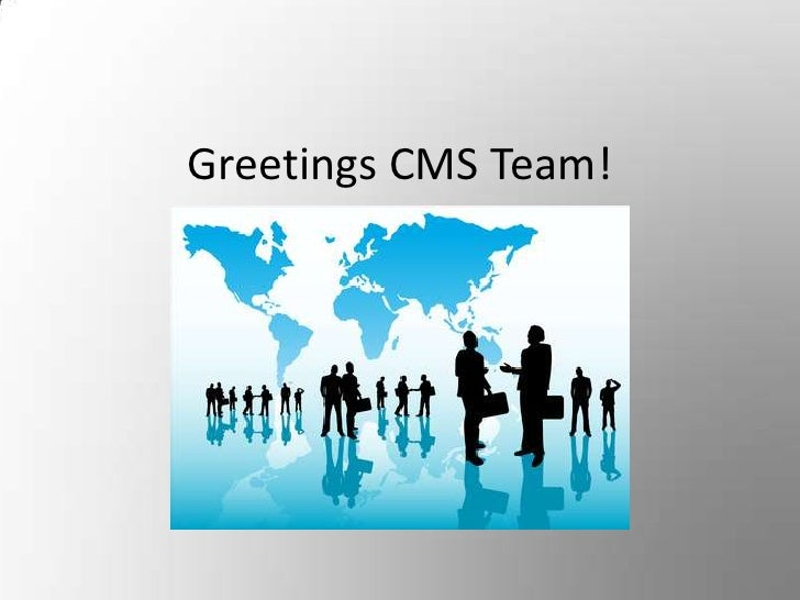 Greetings CMS Team!<br />