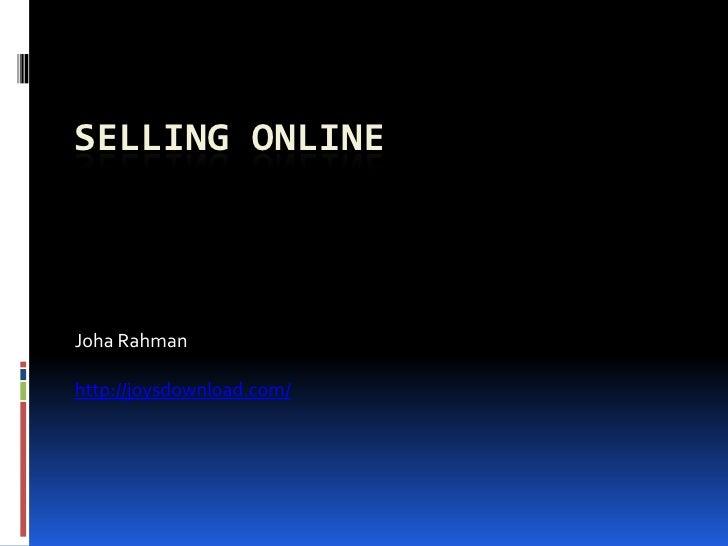 SELLING ONLINE    Joha Rahman  http://joysdownload.com/