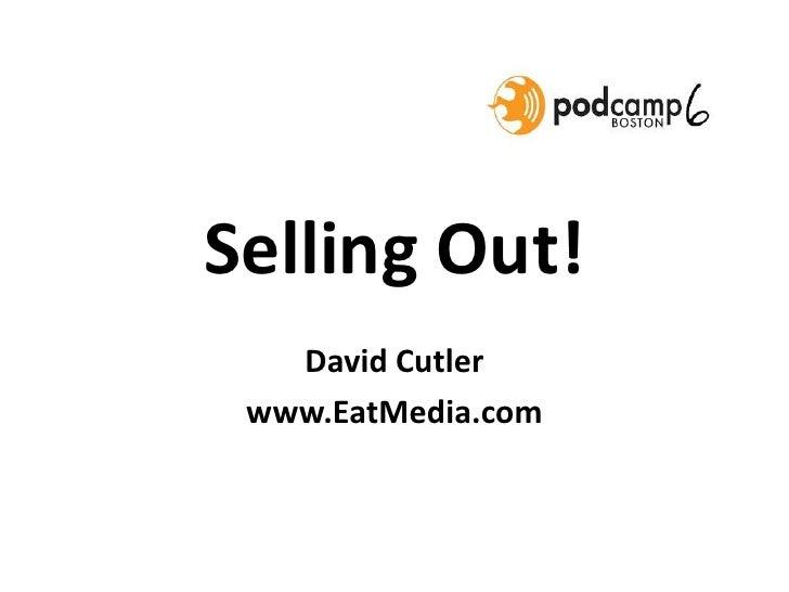 Selling Out!<br />David Cutler<br />www.EatMedia.com<br />