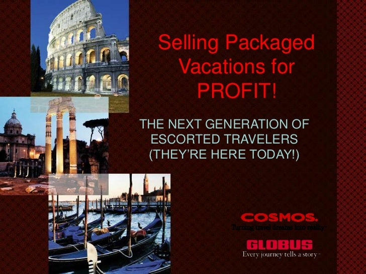 Selling Packaged Vacations for PROFIT - Globus Family of Brands