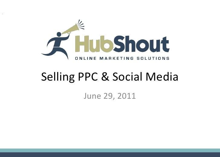 Selling PPC & Social Media        June 29, 2011
