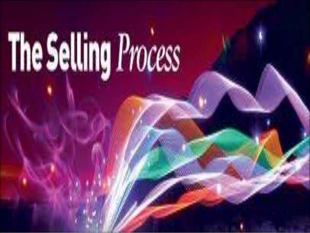 The selling process is generally divided into seven  steps that, once you understand them, will empower  you to sell virtu...