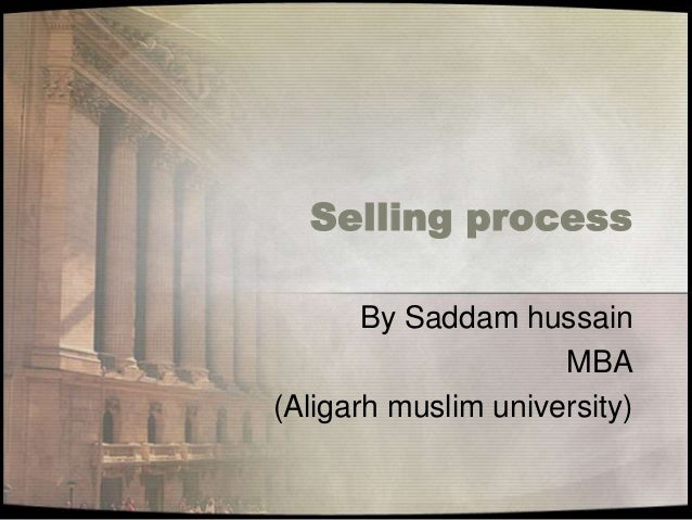 Selling process By Saddam hussain MBA (Aligarh muslim university)