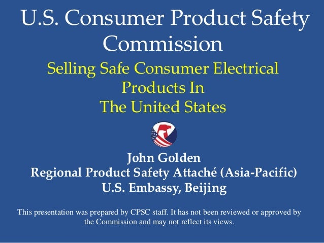 U.S. Consumer Product Safety Commission Selling Safe Consumer Electrical Products In The United States John Golden Regiona...