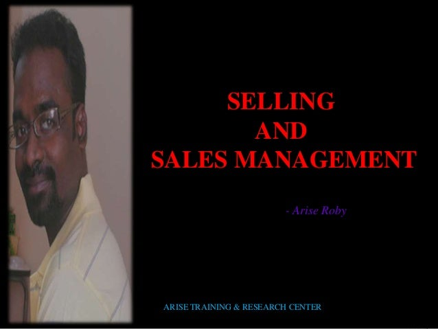 SELLING AND SALES MANAGEMENT - Arise Roby Harcourt, Inc. ARISE TRAINING & RESEARCH CENTER
