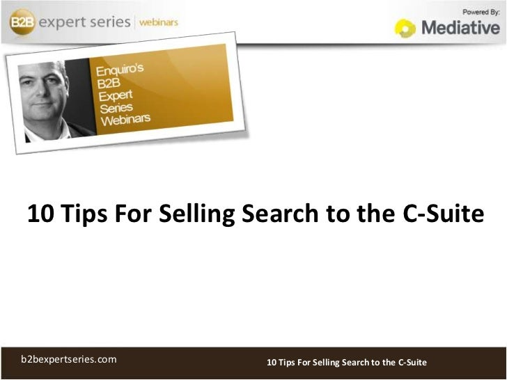 10 Tips For Selling Search to the C-Suite<br />10 Tips For Selling Search to the C-Suite<br />b2bexpertseries.com<br />