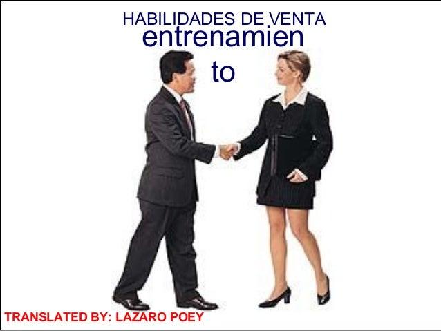 HABILIDADES DE VENTA                 entrenamien                      toTRANSLATED BY: LÁZARO POEY