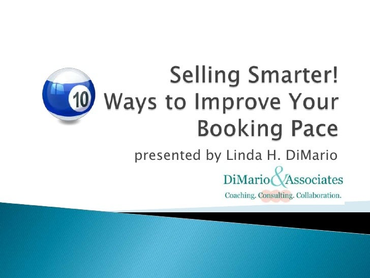 Selling Smarter! Ways to Improve Your Booking Pace  <br />presented by Linda H. DiMario<br />