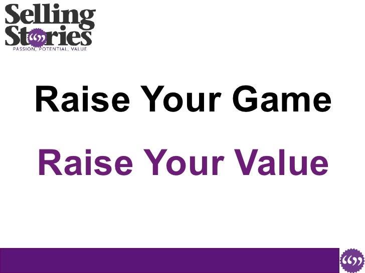 <ul><li>Raise Your Game </li></ul><ul><li>Raise Your Value </li></ul>