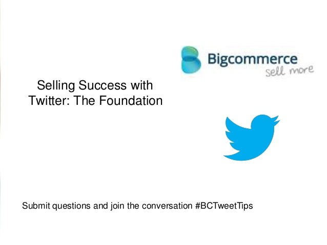 Selling success with Twitter: The Foundation