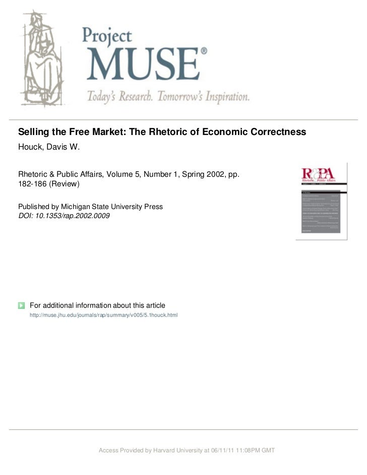 Selling the Free Market: The Rhetoric of Economic CorrectnessHouck, Davis W.Rhetoric & Public Affairs, Volume 5, Number 1,...