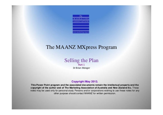 The MAANZ MXpress ProgramSelling the PlanPart 1Dr Brian MongerCopyright May 2013.This Power Point program and the associat...