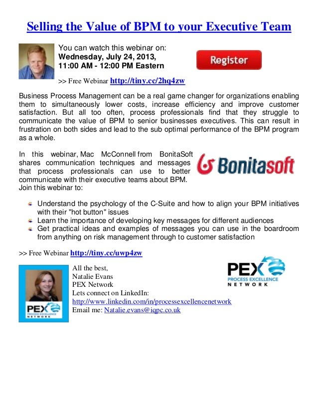 Selling the Value of BPM to your Executive Team You can watch this webinar on: Wednesday, July 24, 2013, 11:00 AM - 12:00 ...