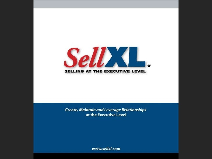 What Is SellXL?SellXL is a practical, one-day workshopthat helps professional salespeoplecreate, maintain and leveragerela...