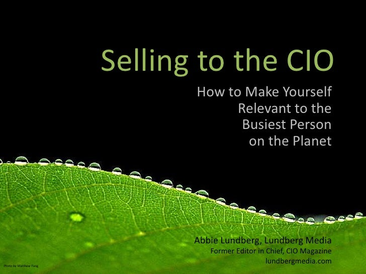 Selling to the CIO<br />How to Make Yourself Relevant to the Busiest Person <br />on the Planet<br />Abbie Lundberg, Lundb...