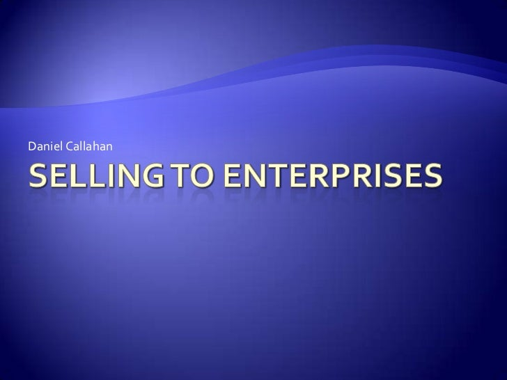 Selling to Enterprises<br />Daniel Callahan<br />
