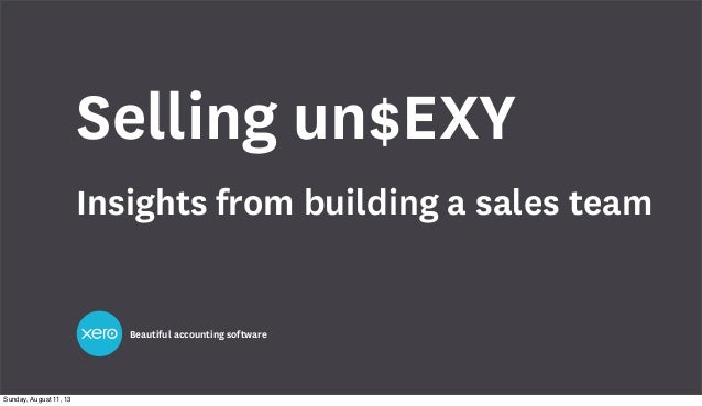 Beautiful accounting software Selling un$EXY Insights from building a sales team Sunday, August 11, 13