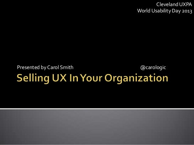 Selling UX in Your Organization at Cleveland World Usability Day (WUD)