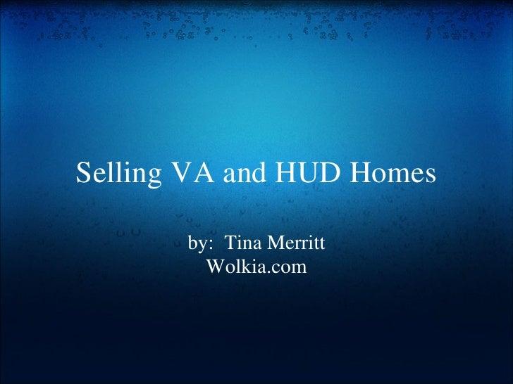 Selling VA and HUD Homes by: Tina Merritt Wolkia.com