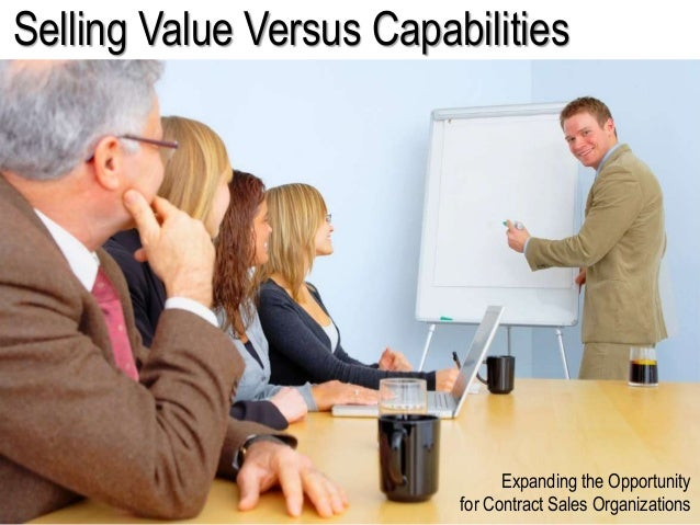 Selling Value Versus Capabilities Expanding the Opportunity for Contract Sales Organizations