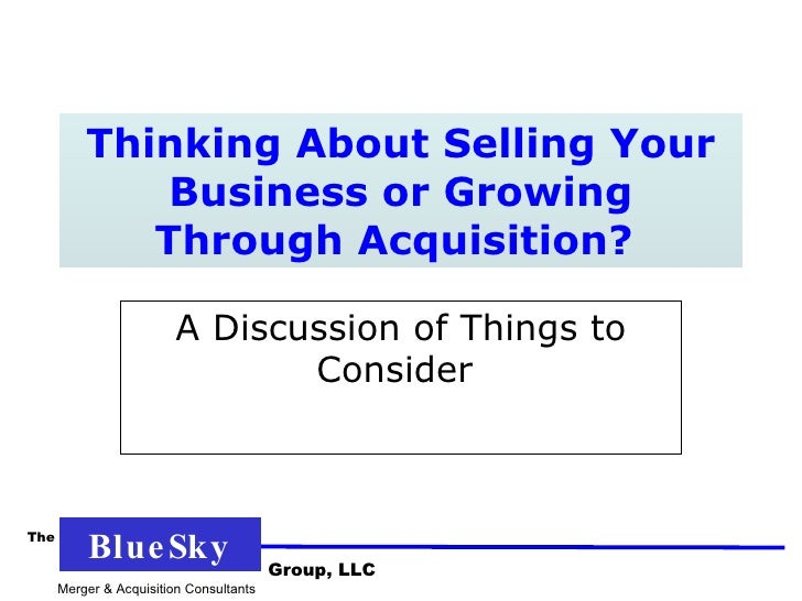 Thinking About Selling Your Business or Growing Through Acquisition?  A Discussion of Things to Consider  Merger & Acquisi...