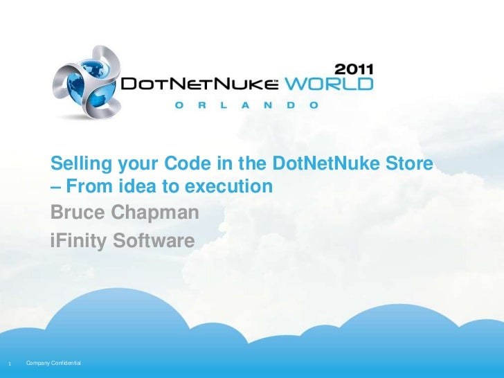 Selling your Code in the DotNetNuke Store            – From idea to execution            Bruce Chapman            iFinity ...