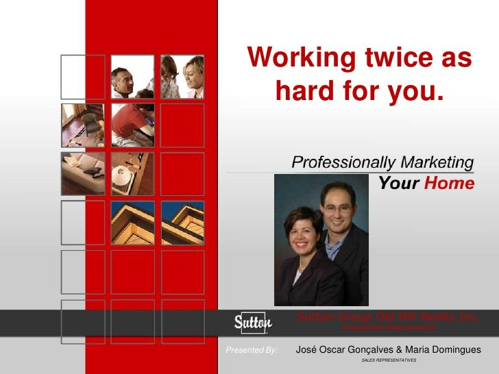 Jose Oscar Goncalves & Maria Domingues<br />Working twice as hard for you.<br />Sutton Group Old Mill Realty Inc.<br />AN ...