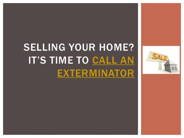 SELLING YOUR HOME? IT'S TIME TO CALL AN        EXTERMINATOR