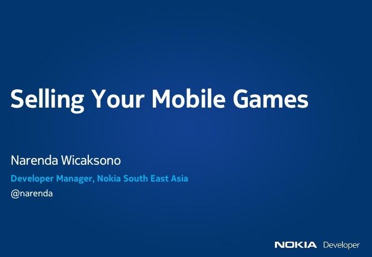 Selling Your Mobile GamesNarenda WicaksonoDeveloper Manager, Nokia South East Asia@narenda