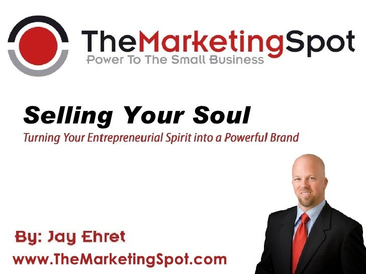 Selling your Soul: Turning your entrepreneurial spirit intoa powerful brand.