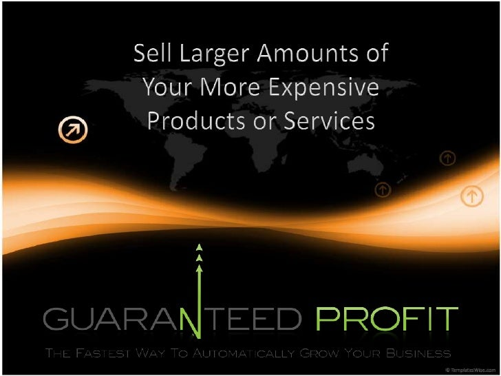 Sell Larger Amounts of <br />Your More Expensive <br />Products or Services<br />