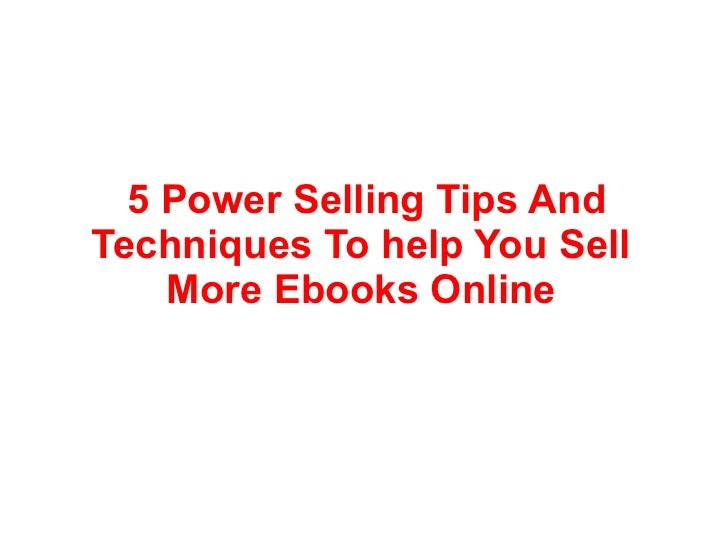 5 Power Selling Tips AndTechniques To help You Sell    More Ebooks Online