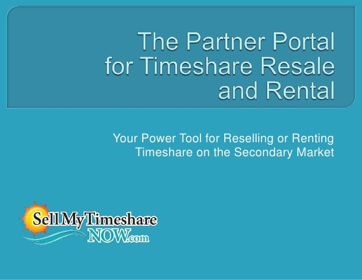 Sell my timeshare now partner portal for timeshare resale and rental slide share