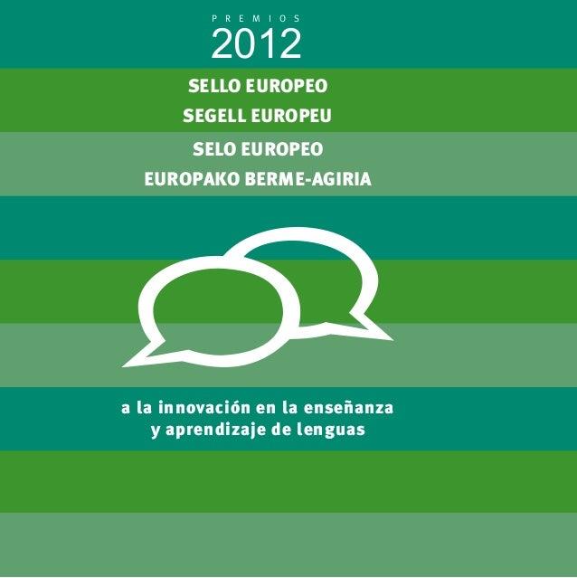 2012 P R E M I O S  SELLO EUROPEO  SEGELL EUROPEU  SELO EUROPEO  EUROPAKO BERME-AGIRIA  a la innovación en la enseñanza  y...