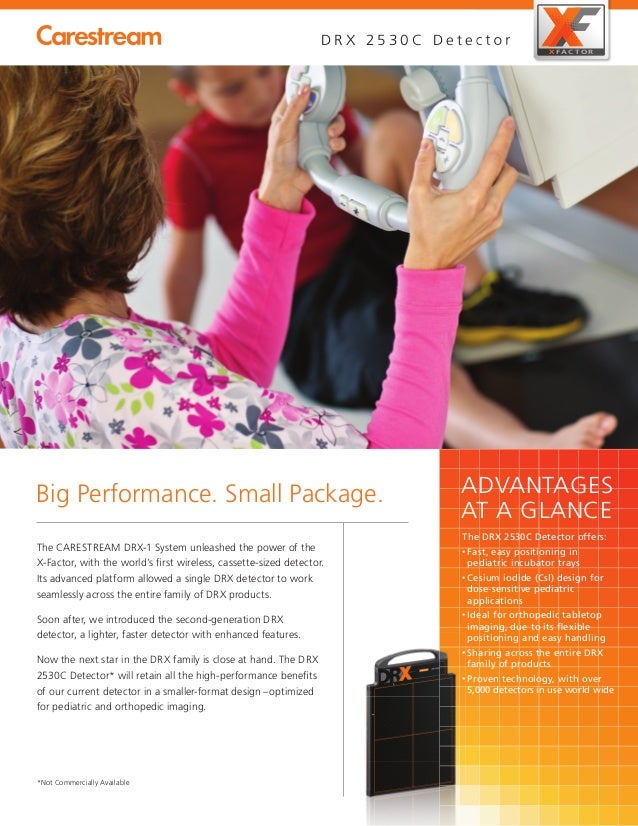 ADVANTAGES AT A GLANCE Big Performance. Small Package. The CARESTREAM DRX-1 System unleashed the power of the X-Factor, wi...