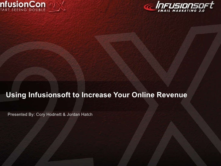 Using Infusionsoft to Increase Your Online Revenue Presented By: Cory Hodnett & Jordan Hatch