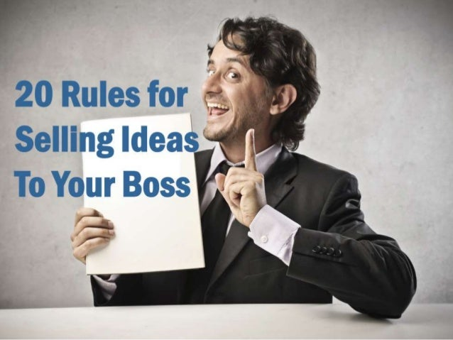 20 Rules for Selling Ideas to Your Boss
