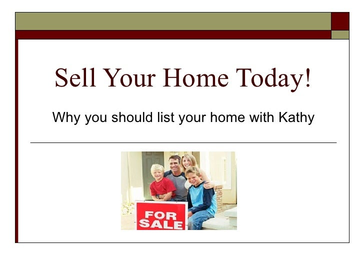 Sell Your Home Today! Why you should list your home with Kathy
