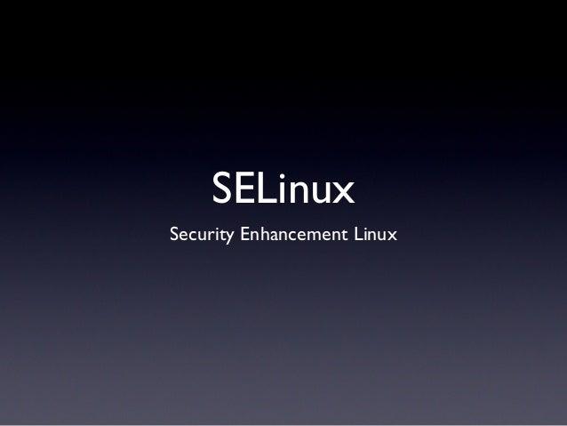 SELinux Security Enhancement Linux