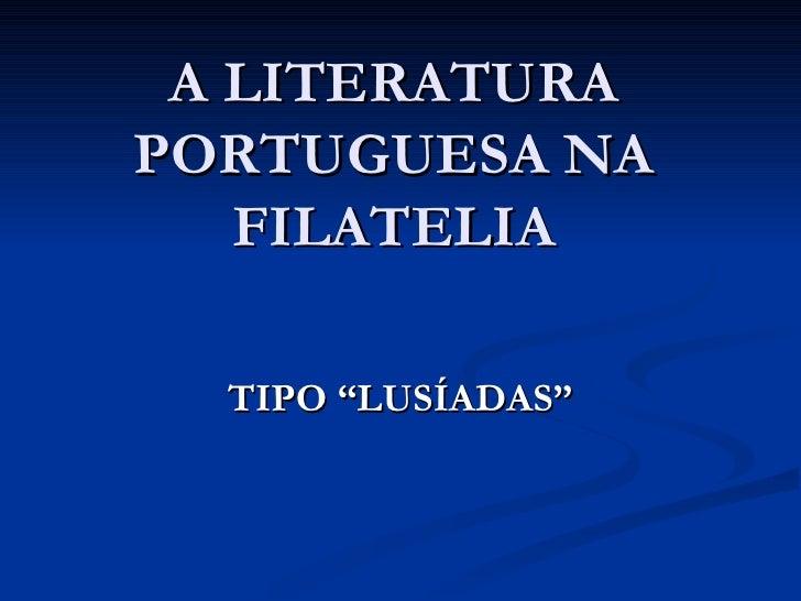 """A LITERATURA PORTUGUESA NA FILATELIA TIPO """"LUSÍADAS"""""""