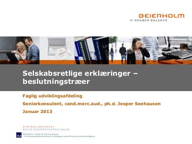 Selskabsretlige erklæringer –beslutningstræerFaglig udviklingsafdelingSeniorkonsulent, cand.merc.aud., ph.d. Jesper Seehau...